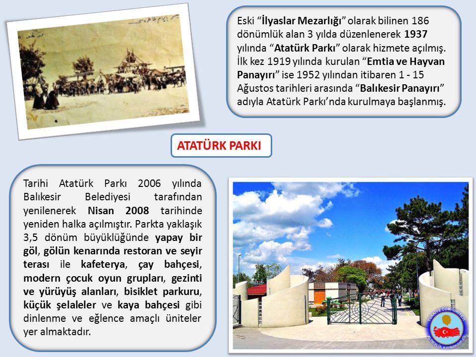 """Eski """"İlyaslar Mezarlığı"""" olarak bilinen 186 dönümlük alan 3 yılda düzenlenerek 1937 yılında """"Atatürk Parkı"""" olarak hizmete açılmış. İlk kez 1919 yılı"""