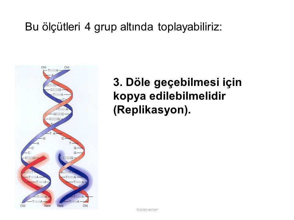 Bu ölçütleri 4 grup altında toplayabiliriz: Nükleik asitler 3.
