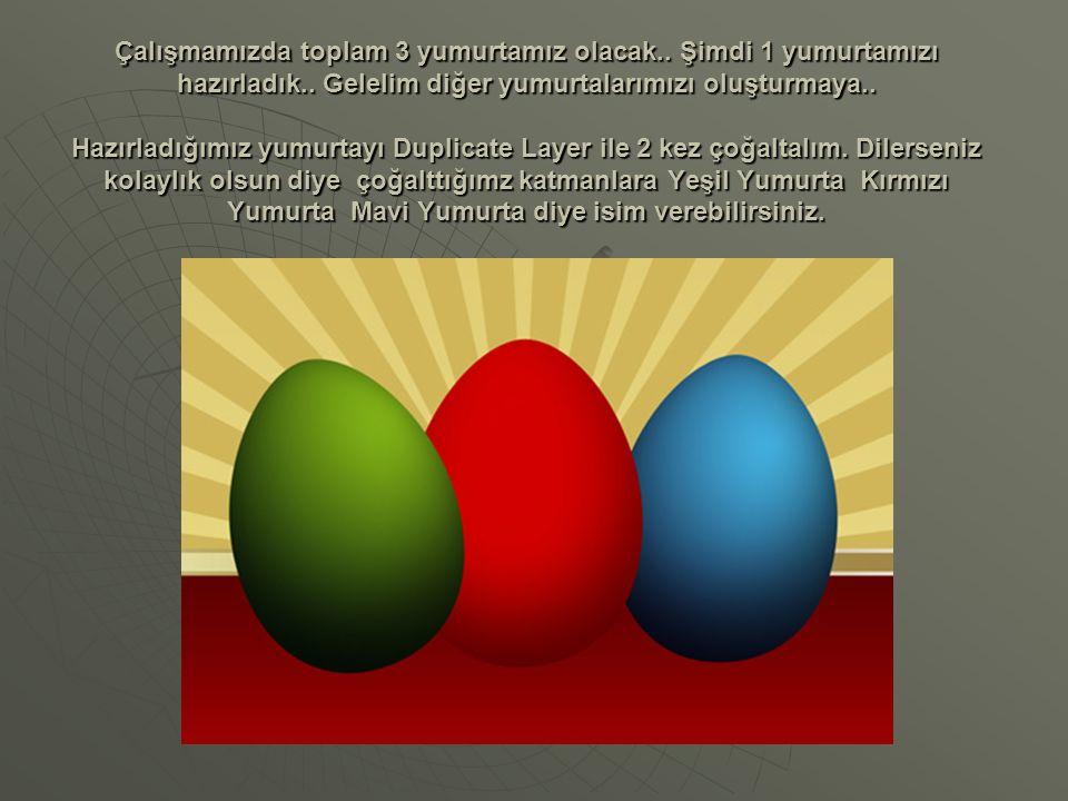 Çalışmamızda toplam 3 yumurtamız olacak.. Şimdi 1 yumurtamızı hazırladık.. Gelelim diğer yumurtalarımızı oluşturmaya.. Hazırladığımız yumurtayı Duplic