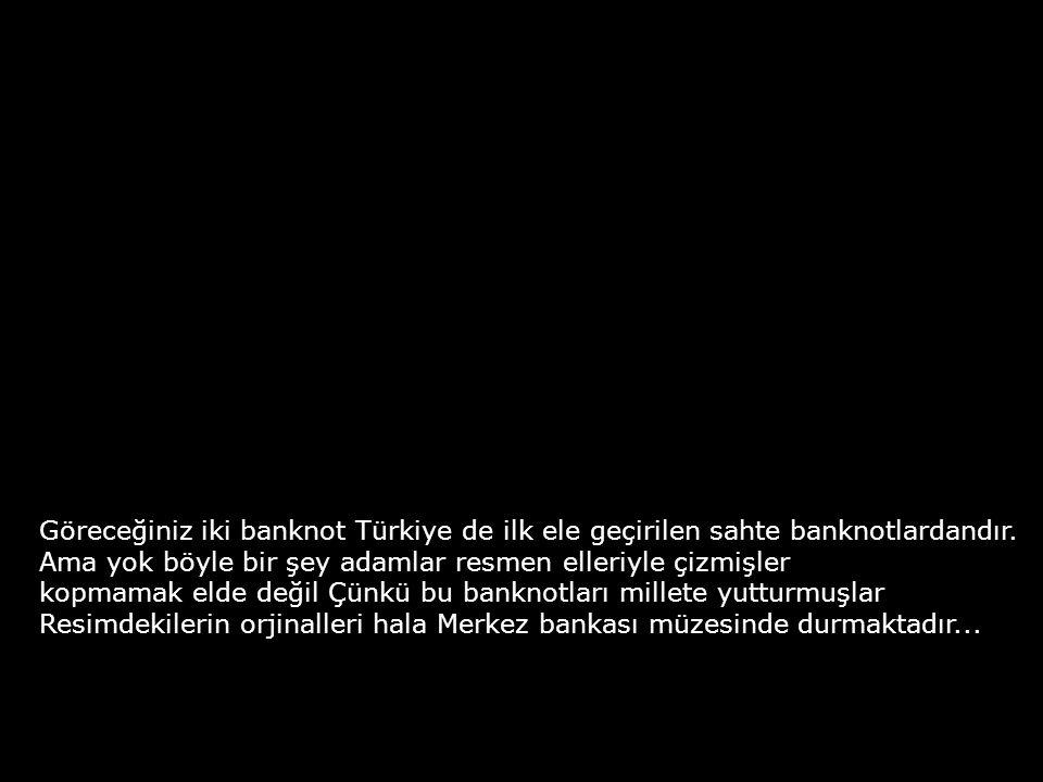 Göreceğiniz iki banknot Türkiye de ilk ele geçirilen sahte banknotlardandır.