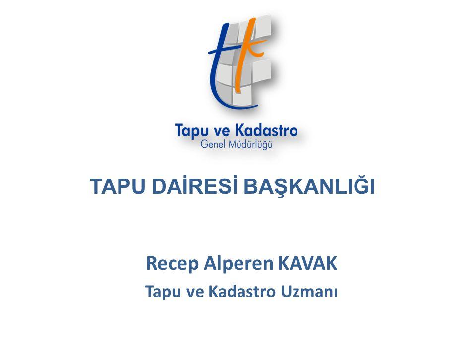 Recep Alperen KAVAK Tapu ve Kadastro Uzmanı TAPU DAİRESİ BAŞKANLIĞI