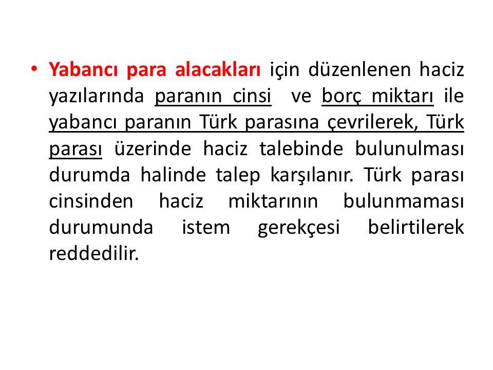 Yabancı para alacakları için düzenlenen haciz yazılarında paranın cinsi ve borç miktarı ile yabancı paranın Türk parasına çevrilerek, Türk parası üzer
