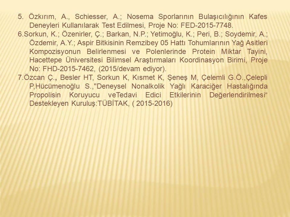 5. Özkırım, A., Schiesser, A.; Nosema Sporlarının Bulaşıcılığının Kafes Deneyleri Kullanılarak Test Edilmesi, Proje No: FED-2015-7748. 6.Sorkun, K.; Ö