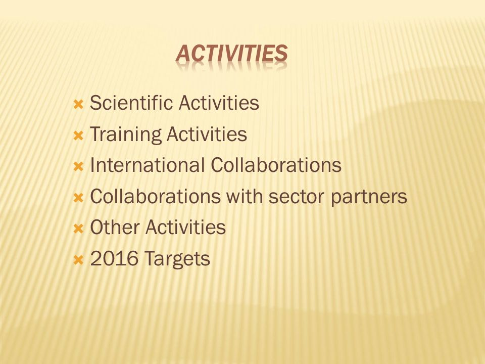  Scientific Activities  Training Activities  International Collaborations  Collaborations with sector partners  Other Activities  2016 Targets