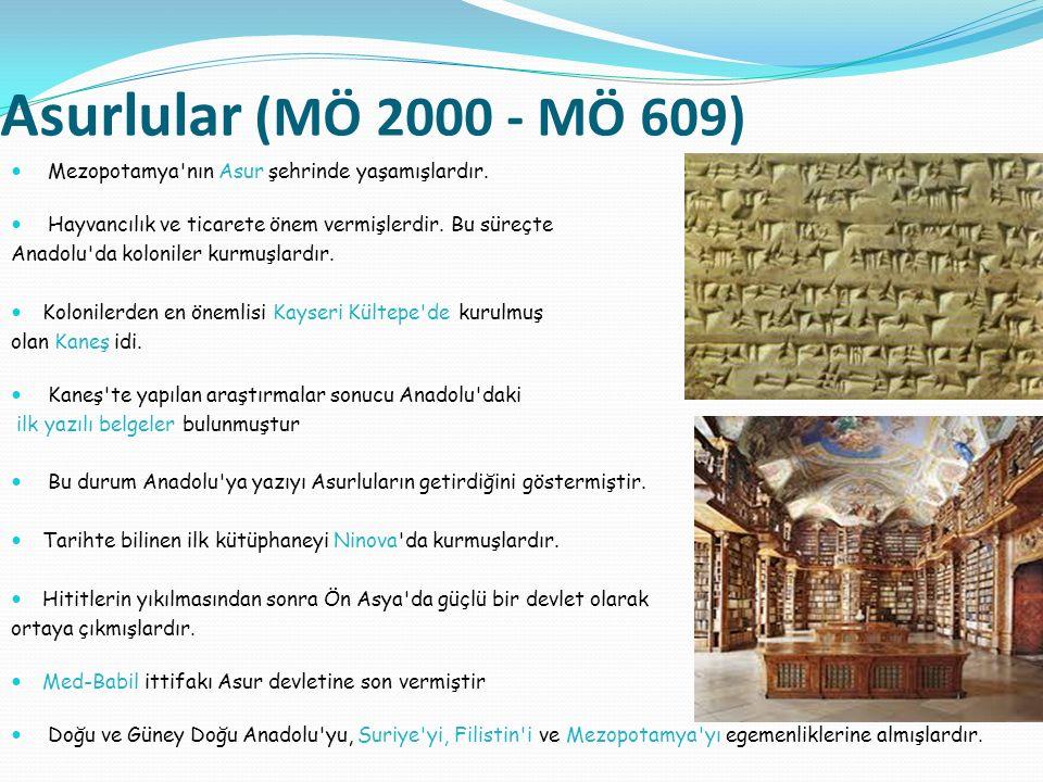 Asurlular (MÖ 2000 - MÖ 609) Mezopotamya'nın Asur şehrinde yaşamışlardır. Hayvancılık ve ticarete önem vermişlerdir. Bu süreçte Anadolu'da koloniler k