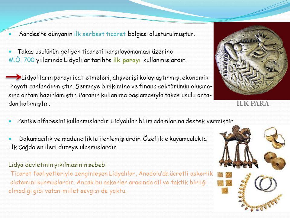 Sardes'te dünyanın ilk serbest ticaret bölgesi oluşturulmuştur. Takas usulünün gelişen ticareti karşılayamaması üzerine M.Ö. 700 yıllarında Lidyalılar