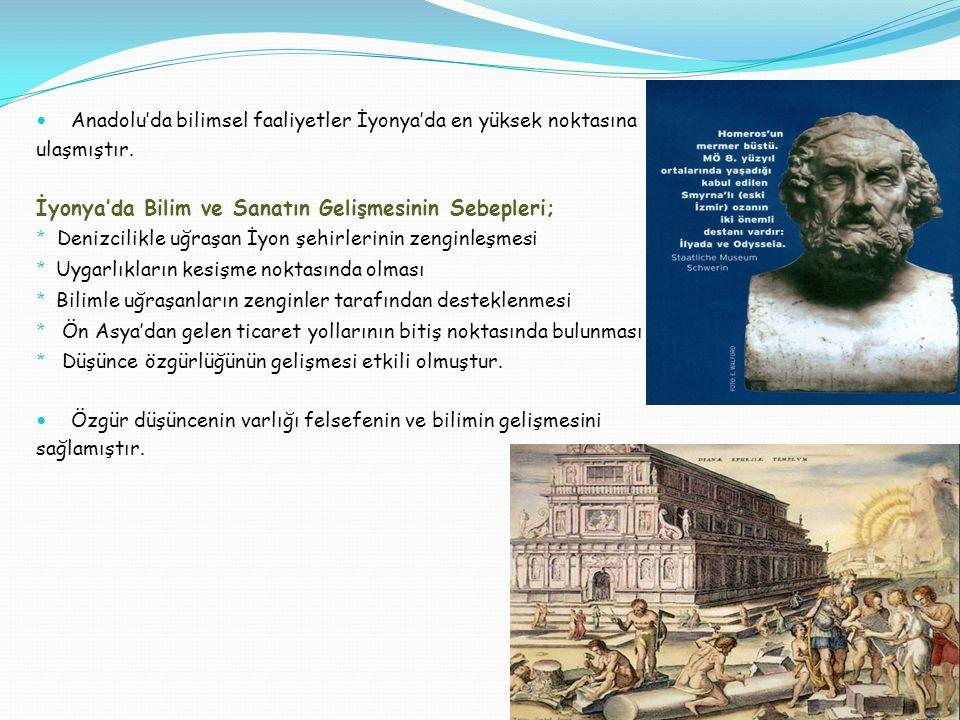 Anadolu'da bilimsel faaliyetler İyonya'da en yüksek noktasına ulaşmıştır. İyonya'da Bilim ve Sanatın Gelişmesinin Sebepleri; * Denizcilikle uğraşan İy