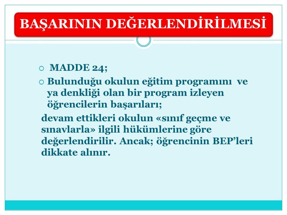  MADDE 24;  Bulunduğu okulun eğitim programını ve ya denkliği olan bir program izleyen öğrencilerin başarıları; devam ettikleri okulun «sınıf geçme