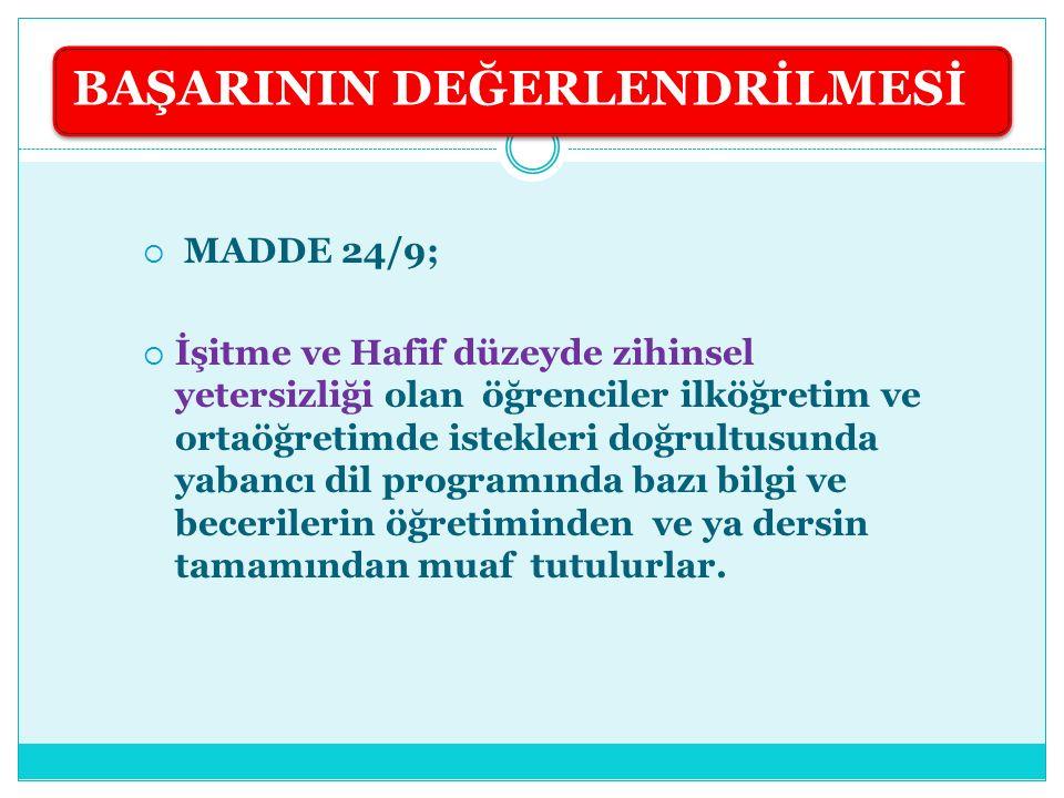  MADDE 24/9;  İşitme ve Hafif düzeyde zihinsel yetersizliği olan öğrenciler ilköğretim ve ortaöğretimde istekleri doğrultusunda yabancı dil programı
