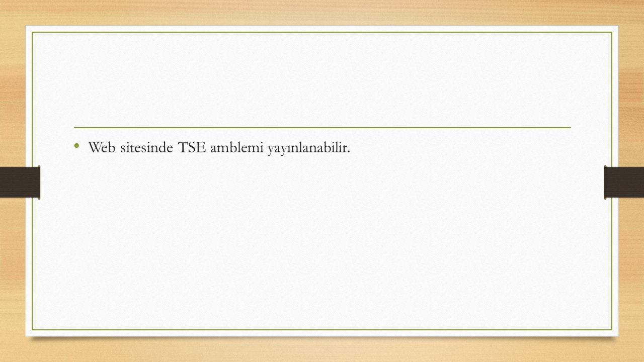 Web sitesinde TSE amblemi yayınlanabilir.