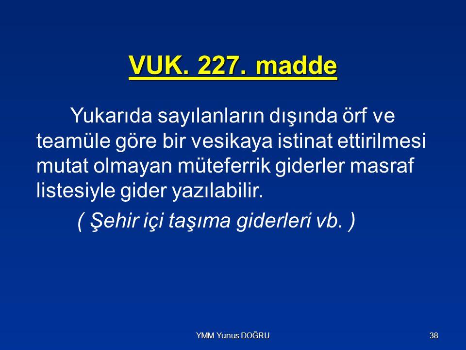 VUK. 227. madde Yukarıda sayılanların dışında örf ve teamüle göre bir vesikaya istinat ettirilmesi mutat olmayan müteferrik giderler masraf listesiyle