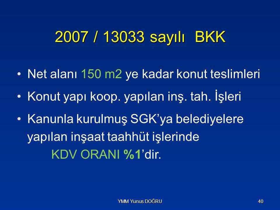 2007 / 13033 sayılı BKK Net alanı 150 m2 ye kadar konut teslimleri Konut yapı koop. yapılan inş. tah. İşleri Kanunla kurulmuş SGK'ya belediyelere yapı