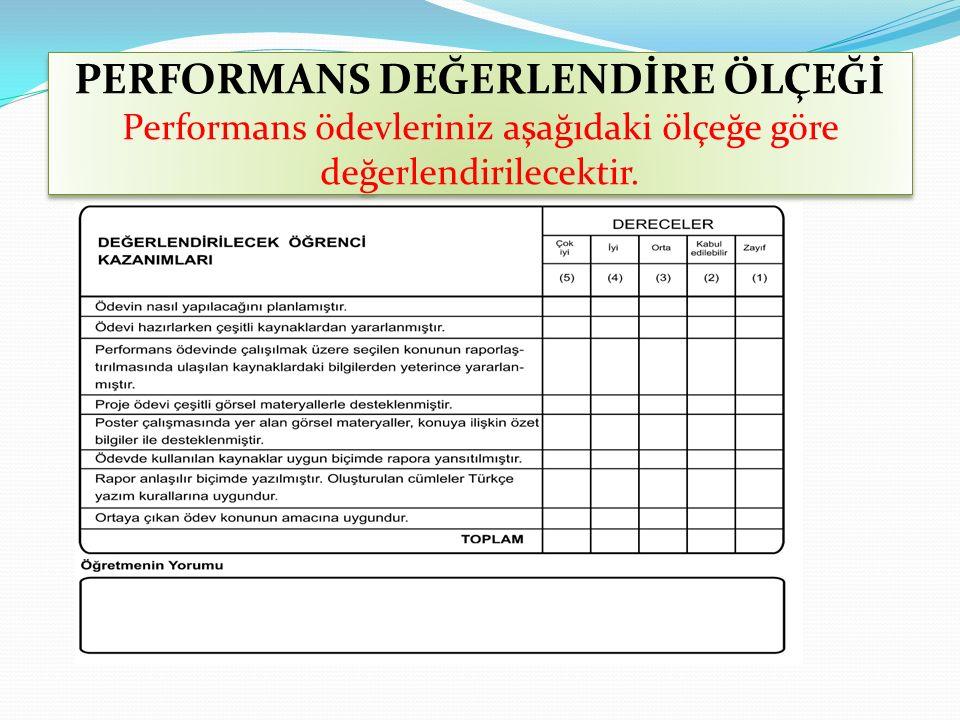 PERFORMANS DEĞERLENDİRE ÖLÇEĞİ Performans ödevleriniz aşağıdaki ölçeğe göre değerlendirilecektir.