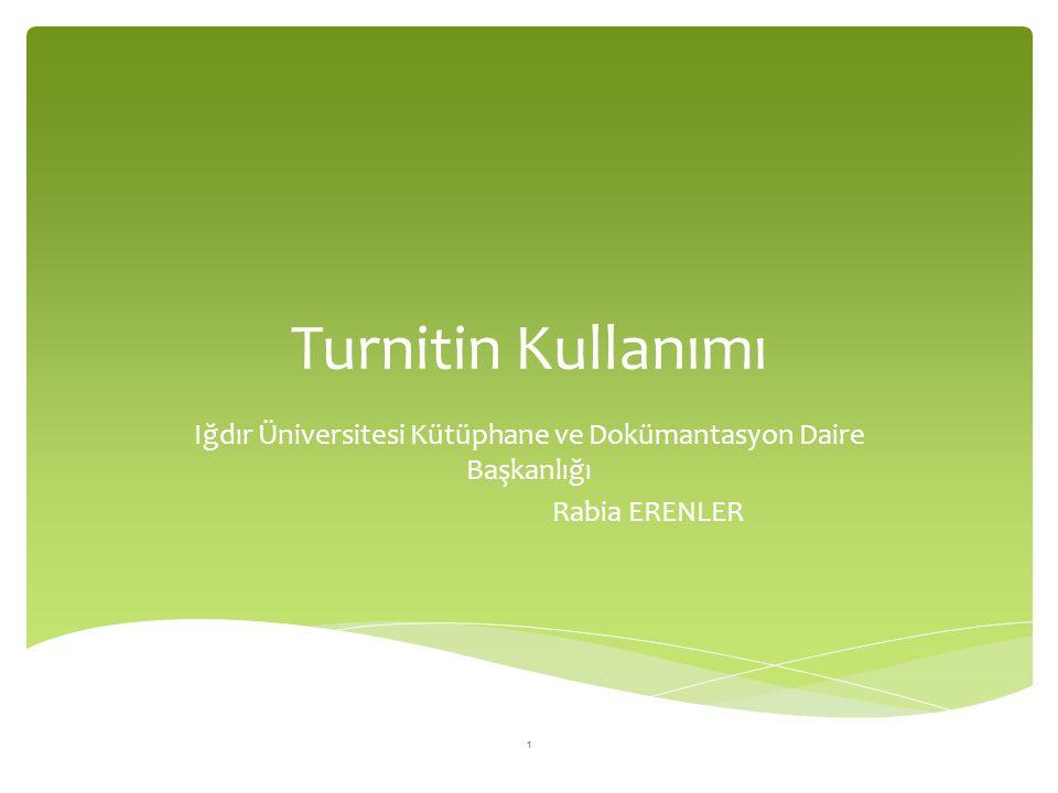 Turnitin Kullanımı Iğdır Üniversitesi Kütüphane ve Dokümantasyon Daire Başkanlığı Rabia ERENLER 1