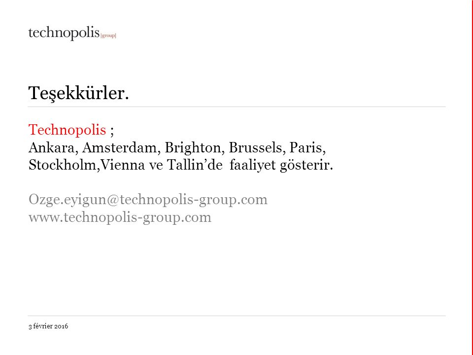 3 février 2016 Teşekkürler. Technopolis ; Ankara, Amsterdam, Brighton, Brussels, Paris, Stockholm,Vienna ve Tallin'de faaliyet gösterir. Ozge.eyigun@t