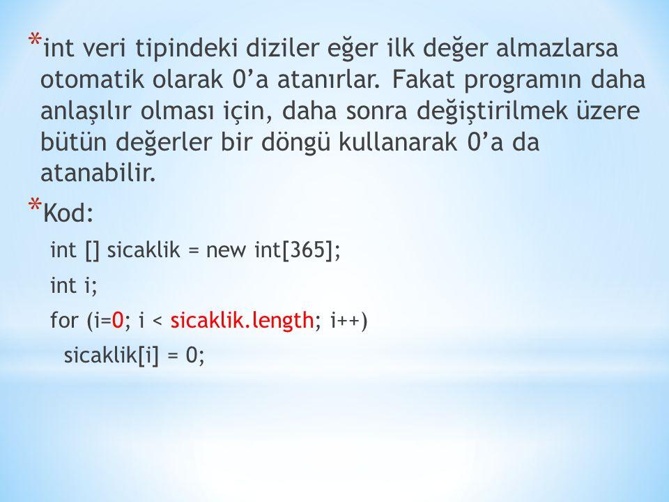 * int veri tipindeki diziler eğer ilk değer almazlarsa otomatik olarak 0'a atanırlar.