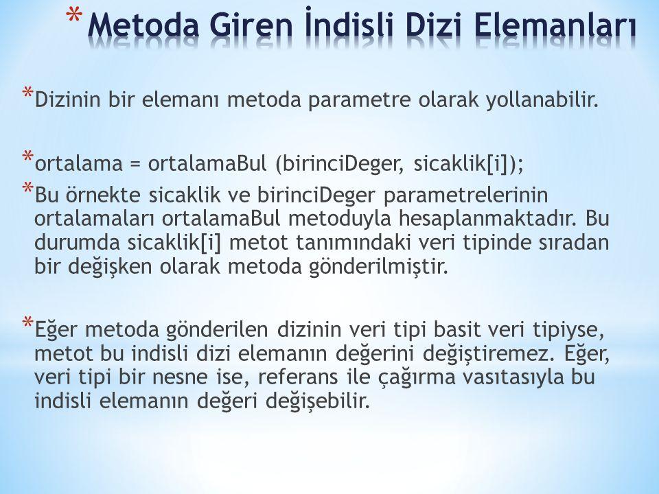 * Dizinin bir elemanı metoda parametre olarak yollanabilir. * ortalama = ortalamaBul (birinciDeger, sicaklik[i]); * Bu örnekte sicaklik ve birinciDege
