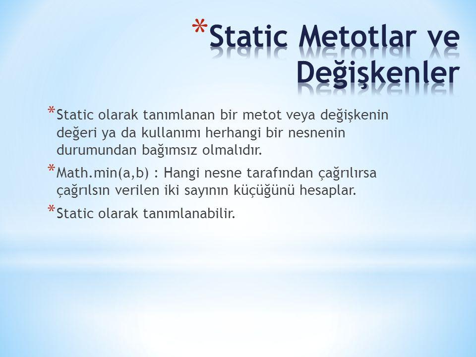 * Static olarak tanımlanan bir metot veya değişkenin değeri ya da kullanımı herhangi bir nesnenin durumundan bağımsız olmalıdır. * Math.min(a,b) : Han