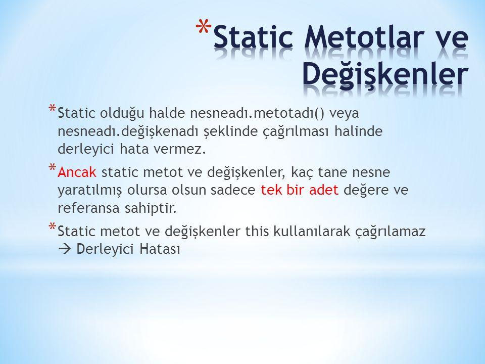 * Static olduğu halde nesneadı.metotadı() veya nesneadı.değişkenadı şeklinde çağrılması halinde derleyici hata vermez. * Ancak static metot ve değişke