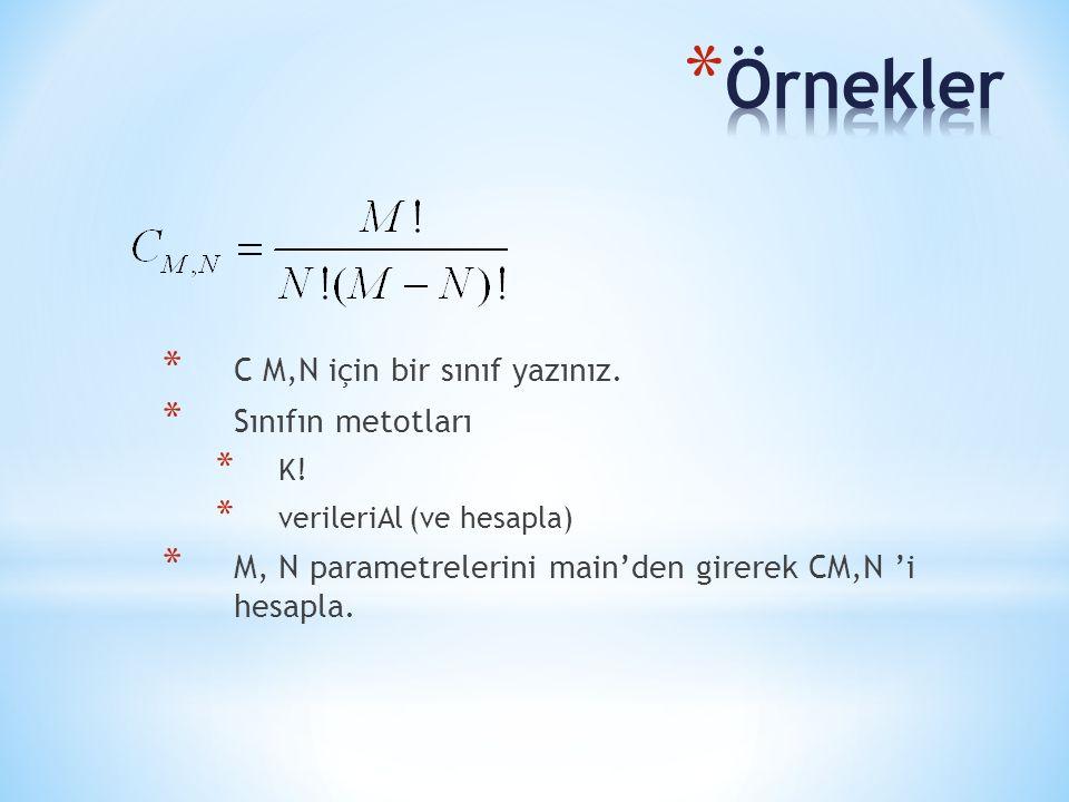 * C M,N için bir sınıf yazınız. * Sınıfın metotları * K! * verileriAl (ve hesapla) * M, N parametrelerini main'den girerek CM,N 'i hesapla.