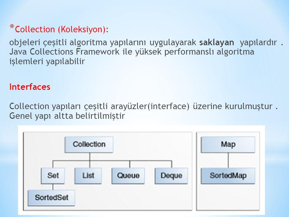 * Collection (Koleksiyon): objeleri çeşitli algoritma yapılarını uygulayarak saklayan yapılardır. Java Collections Framework ile yüksek performanslı a