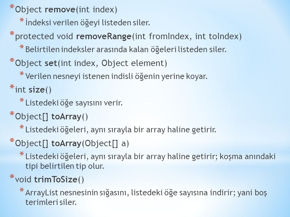 * Object remove(int index) * İndeksi verilen öğeyi listeden siler.