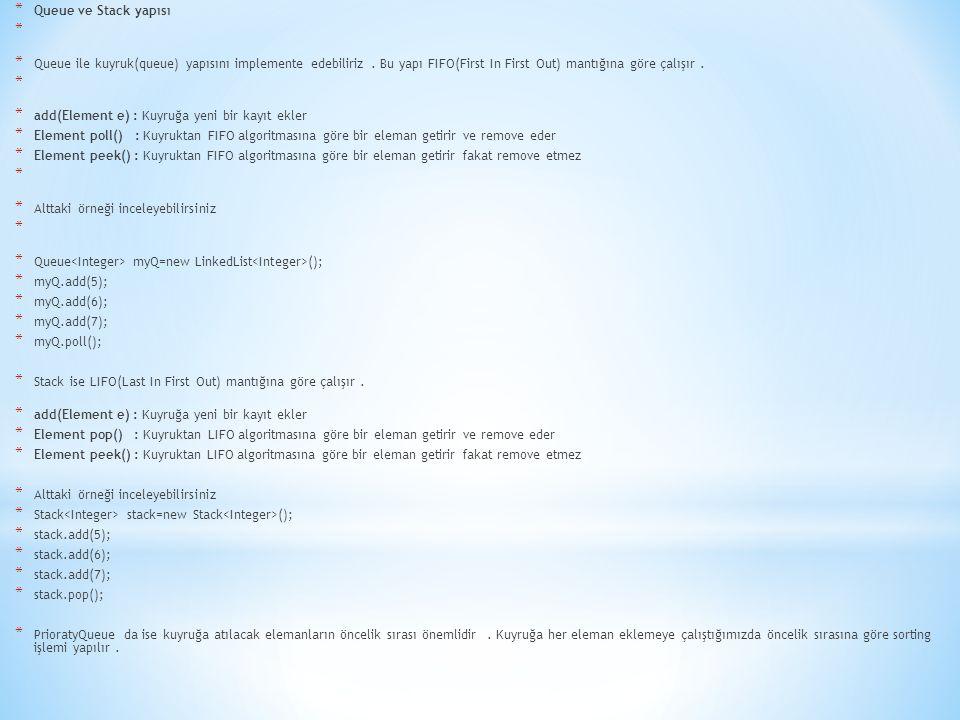 * Queue ve Stack yapısı * Queue ile kuyruk(queue) yapısını implemente edebiliriz.