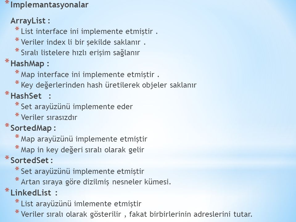 * Implemantasyonalar ArrayList : * List interface ini implemente etmiştir.