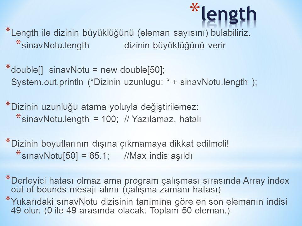 * Length ile dizinin büyüklüğünü (eleman sayısını) bulabiliriz. * sinavNotu.length dizinin büyüklüğünü verir * double[] sinavNotu = new double[50]; Sy