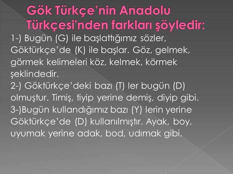 1-) Bugün (G) ile başlattığımız sözler, Göktürkçe'de (K) ile başlar.