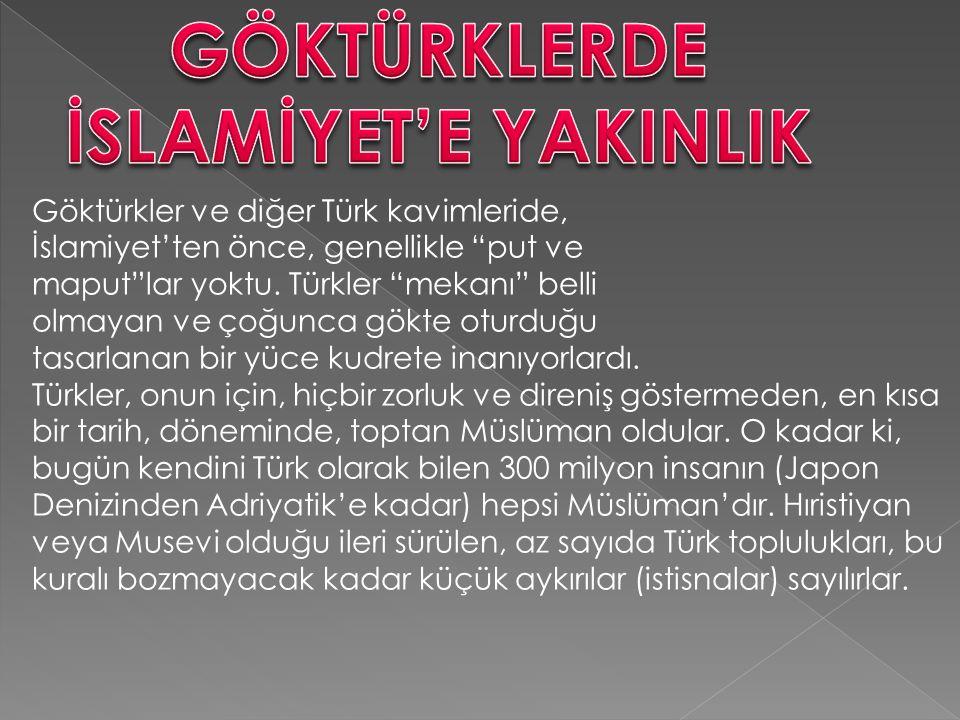 """Göktürkler ve diğer Türk kavimleride, İslamiyet'ten önce, genellikle """"put ve maput""""lar yoktu. Türkler """"mekanı"""" belli olmayan ve çoğunca gökte oturduğu"""