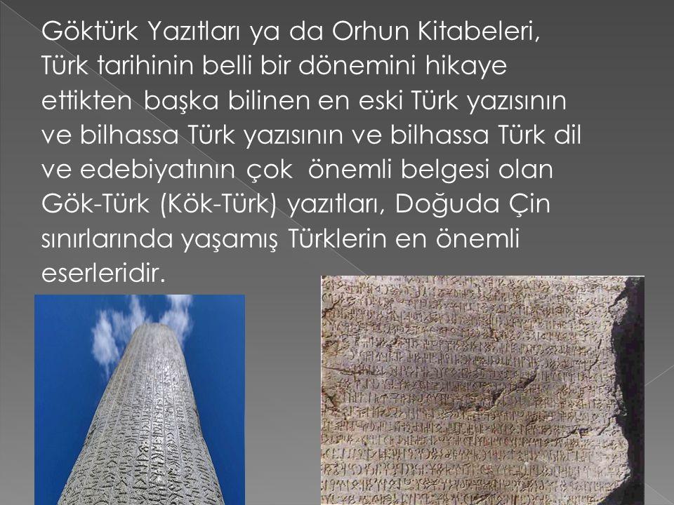 Göktürk Yazıtları ya da Orhun Kitabeleri, Türk tarihinin belli bir dönemini hikaye ettikten başka bilinen en eski Türk yazısının ve bilhassa Türk yazı