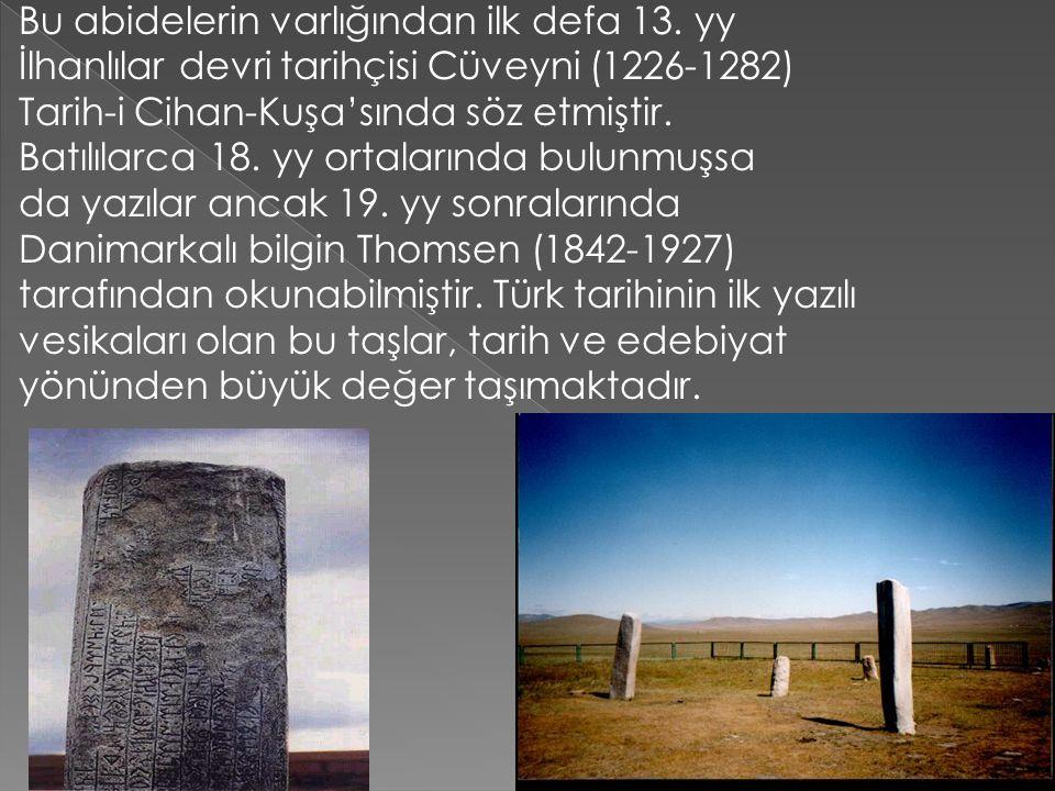 Bu abidelerin varlığından ilk defa 13. yy İlhanlılar devri tarihçisi Cüveyni (1226-1282) Tarih-i Cihan-Kuşa'sında söz etmiştir. Batılılarca 18. yy ort
