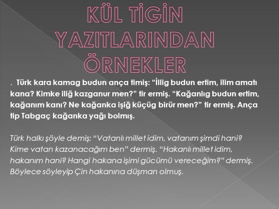 Türk kara kamag budun ança timiş: İllig budun ertim, ilim amatı kana.