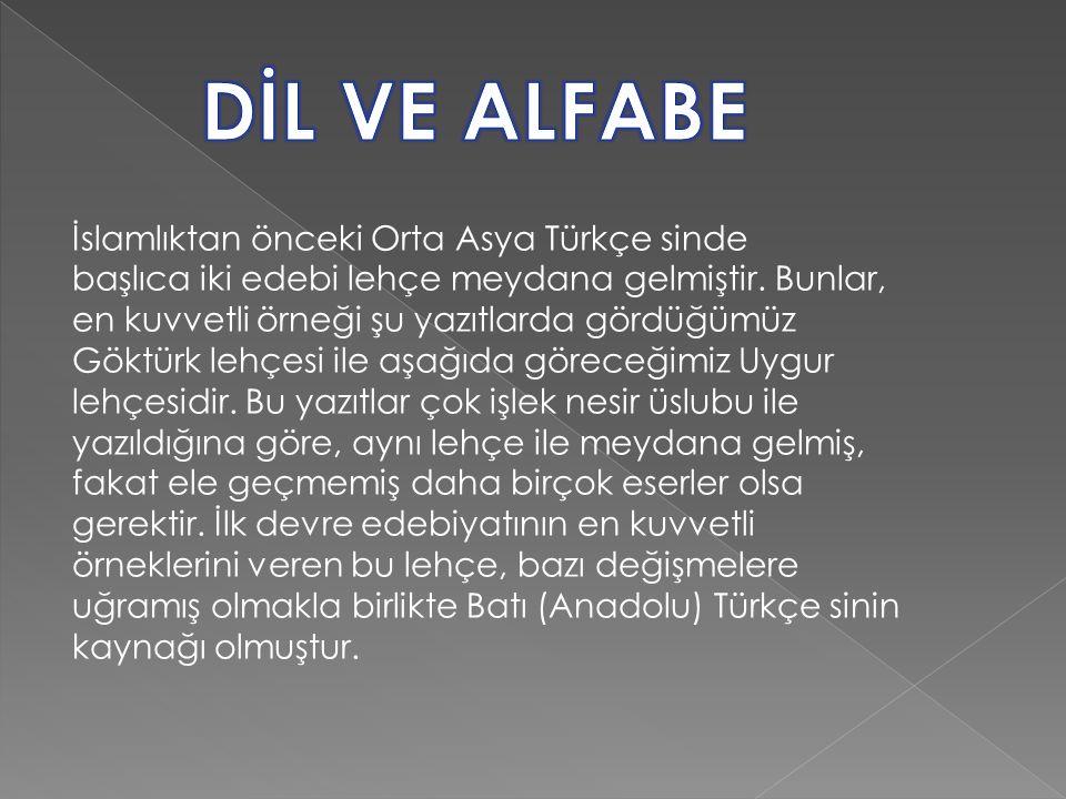 İslamlıktan önceki Orta Asya Türkçe sinde başlıca iki edebi lehçe meydana gelmiştir. Bunlar, en kuvvetli örneği şu yazıtlarda gördüğümüz Göktürk lehçe