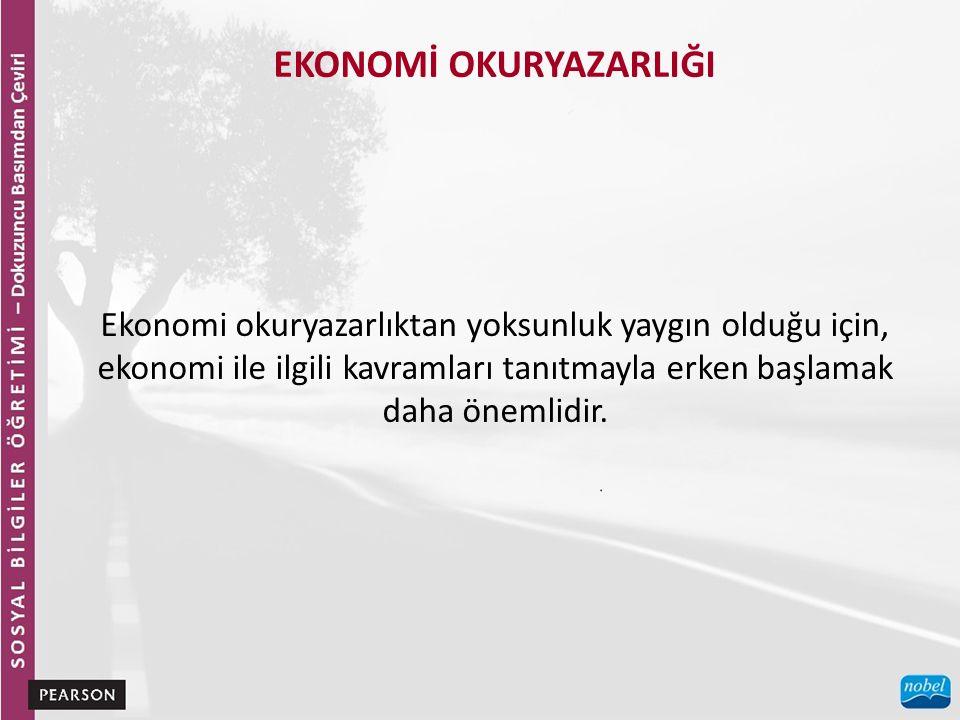 EKONOMİ OKURYAZARLIĞI Ekonomi okuryazarlıktan yoksunluk yaygın olduğu için, ekonomi ile ilgili kavramları tanıtmayla erken başlamak daha önemlidir.