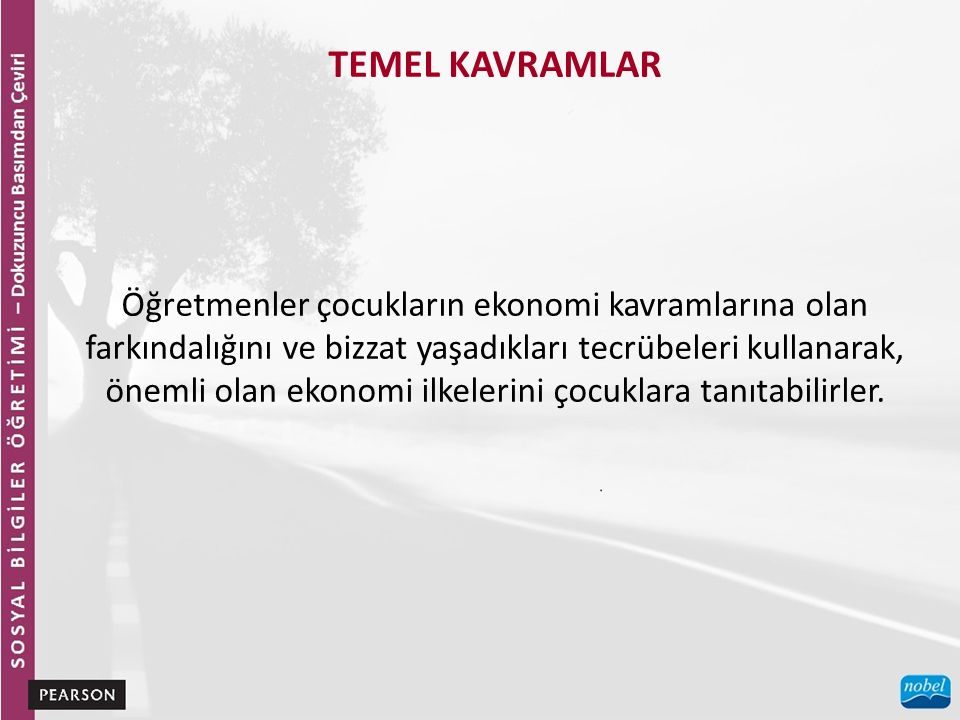 TEMEL KAVRAMLAR Öğretmenler çocukların ekonomi kavramlarına olan farkındalığını ve bizzat yaşadıkları tecrübeleri kullanarak, önemli olan ekonomi ilkelerini çocuklara tanıtabilirler.