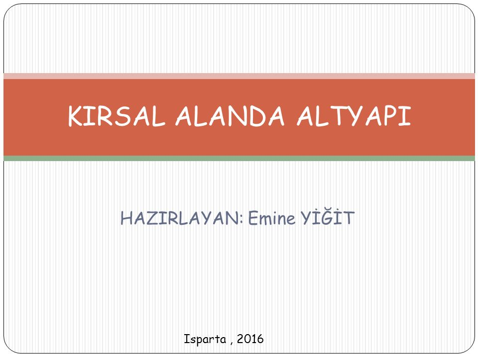 HAZIRLAYAN: Emine YİĞİT KIRSAL ALANDA ALTYAPI Isparta, 2016