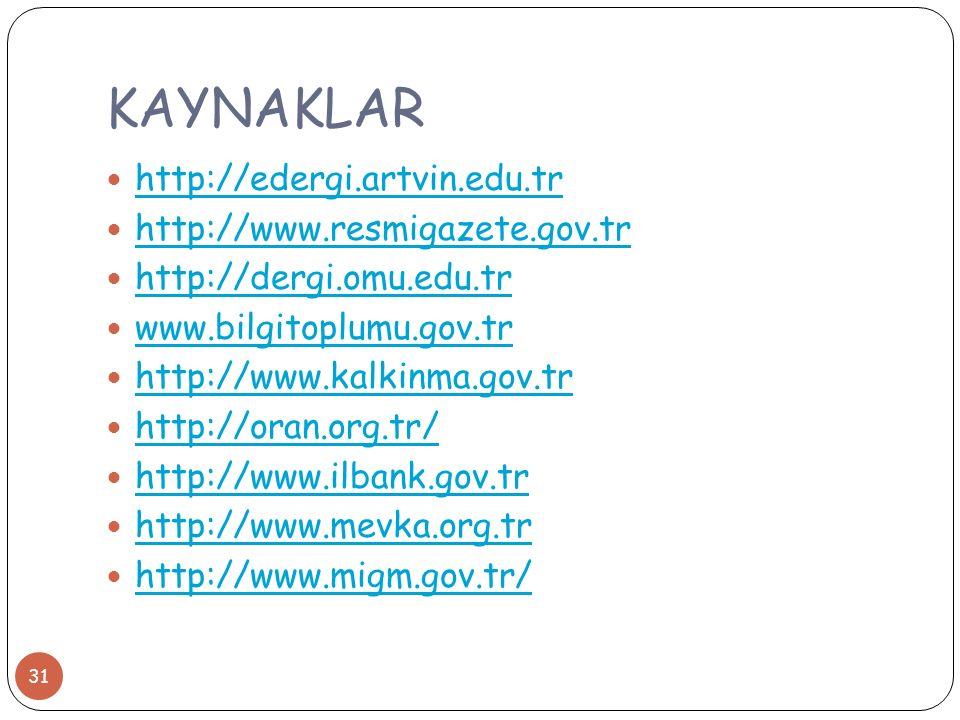 KAYNAKLAR 31 http://edergi.artvin.edu.tr http://www.resmigazete.gov.tr http://dergi.omu.edu.tr www.bilgitoplumu.gov.tr http://www.kalkinma.gov.tr http://oran.org.tr/ http://www.ilbank.gov.tr http://www.mevka.org.tr http://www.migm.gov.tr/