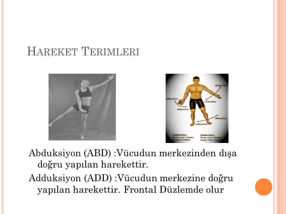 H AREKET T ERIMLERI Abduksiyon (ABD) :Vücudun merkezinden dışa doğru yapılan harekettir.
