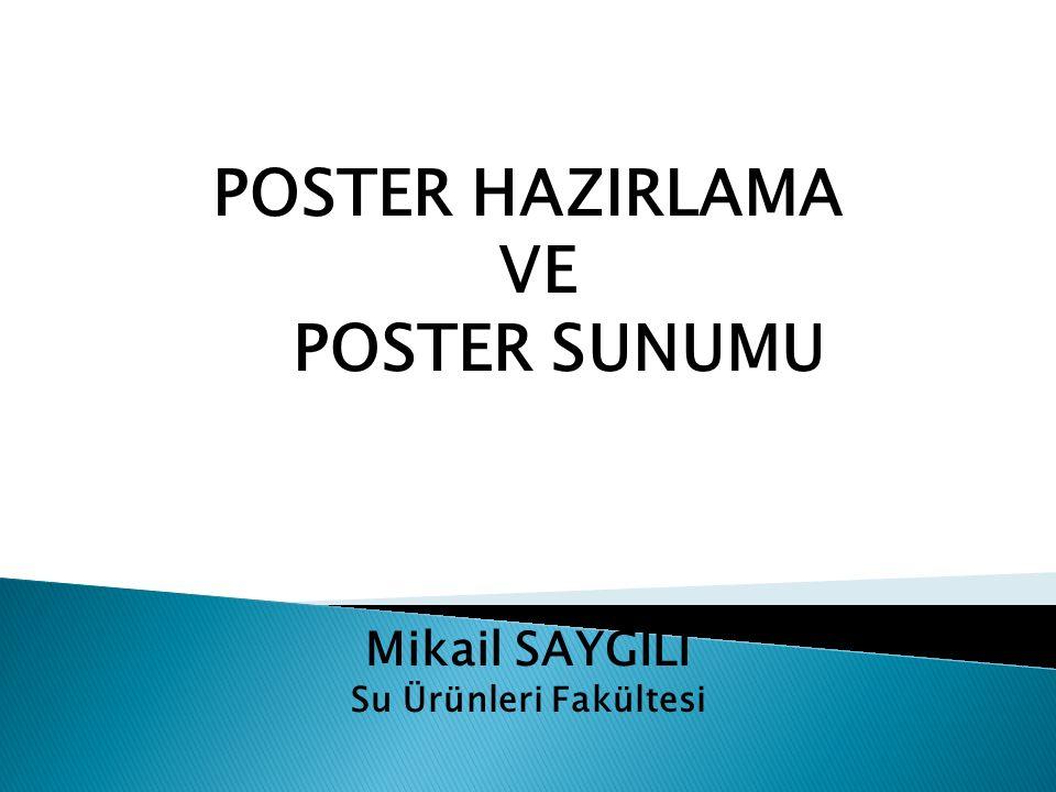 POSTER HAZIRLAMA VE POSTER SUNUMU Mikail SAYĞILI Su Ürünleri Fakültesi