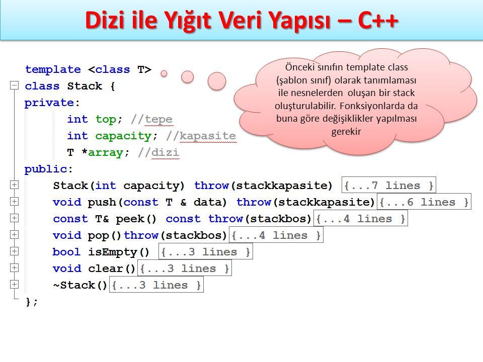 Dizi ile Yığıt Veri Yapısı – C++ Önceki sınıfın template class (şablon sınıf) olarak tanımlaması ile nesnelerden oluşan bir stack oluşturulabilir. Fon