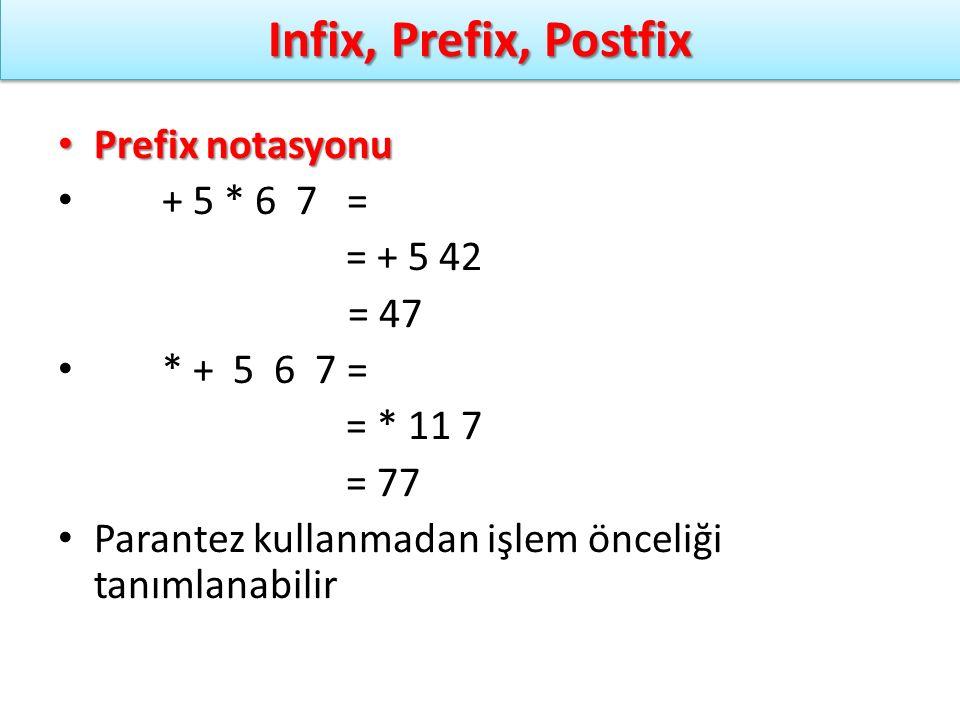 Infix, Prefix, Postfix Prefix notasyonu Prefix notasyonu + 5 * 6 7 = = + 5 42 = 47 * + 5 6 7 = = * 11 7 = 77 Parantez kullanmadan işlem önceliği tanım