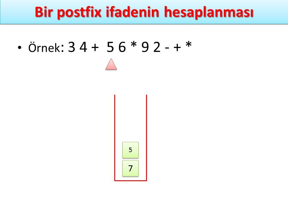Bir postfix ifadenin hesaplanması Örnek : 3 4 + 5 6 * 9 2 - + * 7 7 5 5