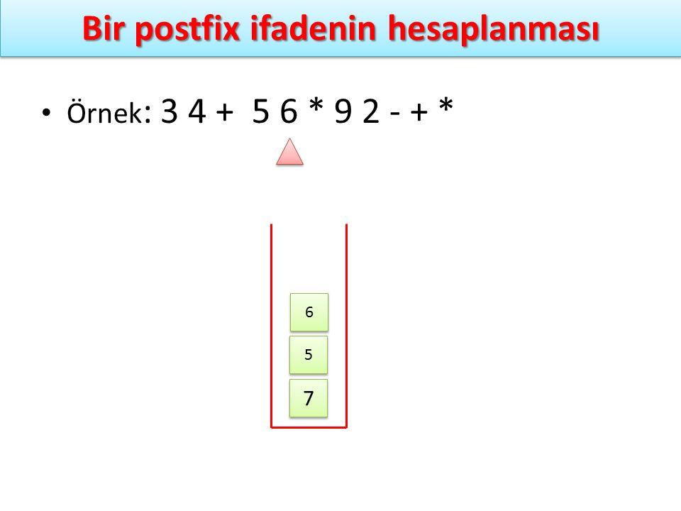 Bir postfix ifadenin hesaplanması Örnek : 3 4 + 5 6 * 9 2 - + * 7 7 5 5 6 6