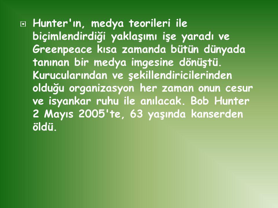  Hunter'ın, medya teorileri ile biçimlendirdiği yaklaşımı işe yaradı ve Greenpeace kısa zamanda bütün dünyada tanınan bir medya imgesine dönüştü. Kur