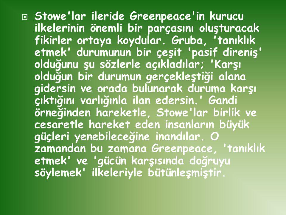  Stowe'lar ileride Greenpeace'in kurucu ilkelerinin önemli bir parçasını oluşturacak fikirler ortaya koydular. Gruba, 'tanıklık etmek' durumunun bir