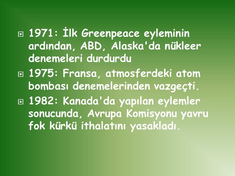  1971: İlk Greenpeace eyleminin ardından, ABD, Alaska'da nükleer denemeleri durdurdu  1975: Fransa, atmosferdeki atom bombası denemelerinden vazgeçt