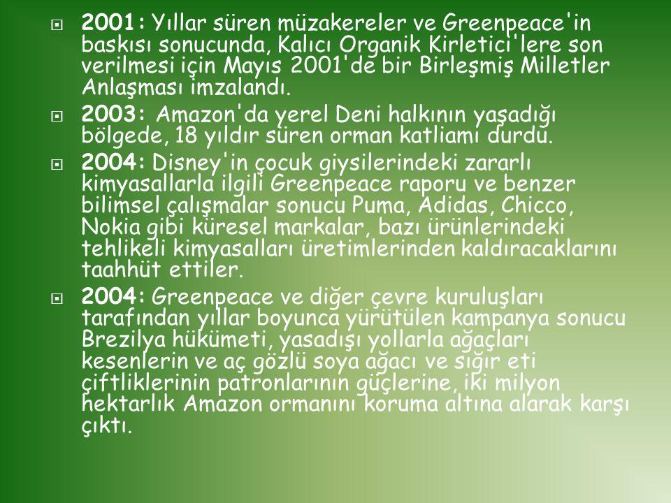  2001: Yıllar süren müzakereler ve Greenpeace'in baskısı sonucunda, Kalıcı Organik Kirletici'lere son verilmesi için Mayıs 2001'de bir Birleşmiş Mill