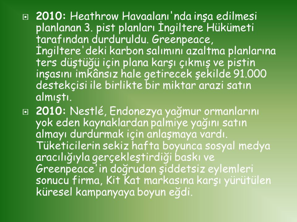  2010: Heathrow Havaalanı'nda inşa edilmesi planlanan 3. pist planları İngiltere Hükümeti tarafından durduruldu. Greenpeace, İngiltere'deki karbon sa